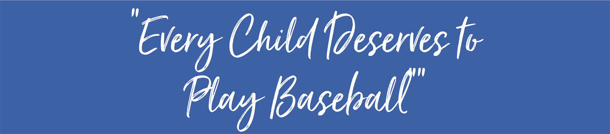 Every Child Deserves to PlayBaseball